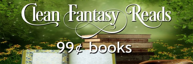 $0.99 Sale on Clean Fantasy Reads • Giveaways
